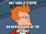 Not sure if stupid