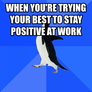 When you're trying your best to stay positive at work