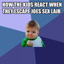 how the kids react when they escape joes sex lair