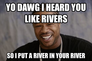 yo dawg i heard you like rivers
