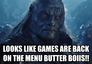 looks like games are back on the menu butter boiis!!