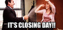 it's closing day!!