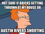 Not sure if bricks getting thrown at my house or