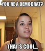 You're a Democrat?