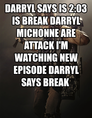Darryl badass he is badass guy